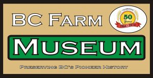 BC Farm Museum is celebrating it's 50th Anniversary
